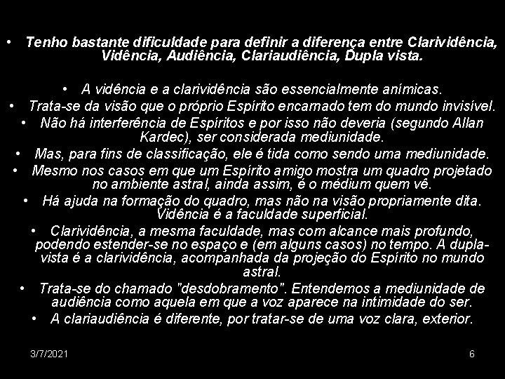 • Tenho bastante dificuldade para definir a diferença entre Clarividência, Vidência, Audiência, Clariaudiência,