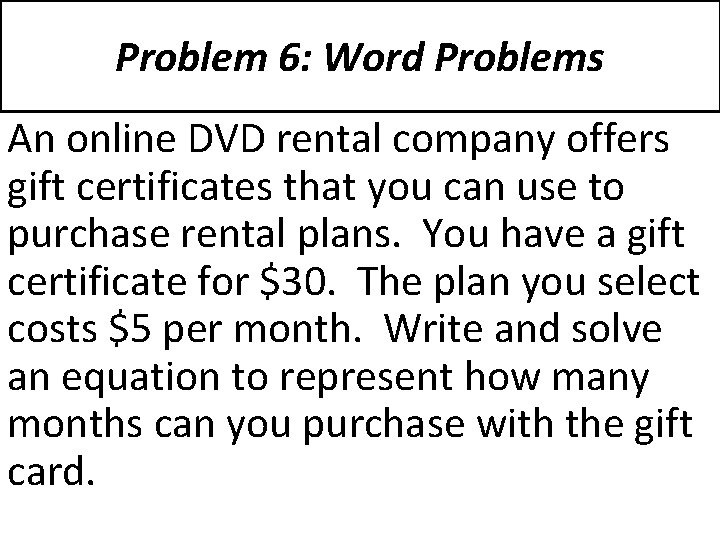 Problem 6: Word Problems An online DVD rental company offers gift certificates that you