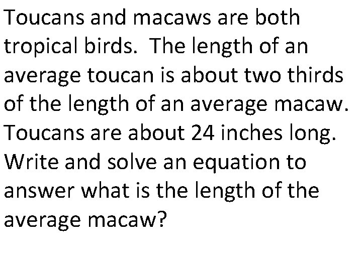 Toucans and macaws are both tropical birds. The length of an average toucan is