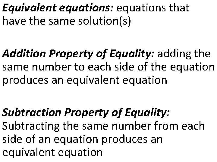 Equivalent equations: equations that have the same solution(s) Addition Property of Equality: adding the