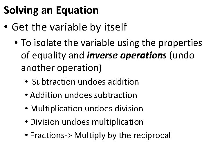 Solving an Equation • Get the variable by itself • To isolate the variable
