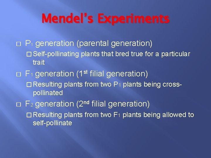 Mendel's Experiments � P 1 generation (parental generation) � Self-pollinating plants that bred true