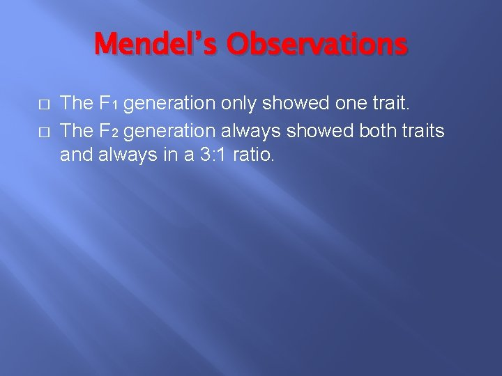 Mendel's Observations � � The F 1 generation only showed one trait. The F