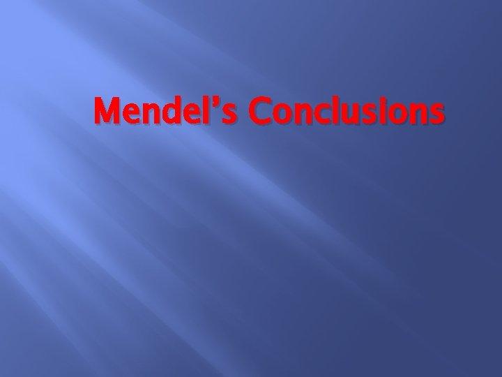 Mendel's Conclusions