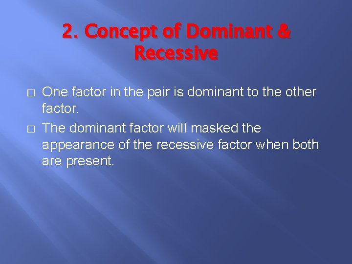 2. Concept of Dominant & Recessive � � One factor in the pair is