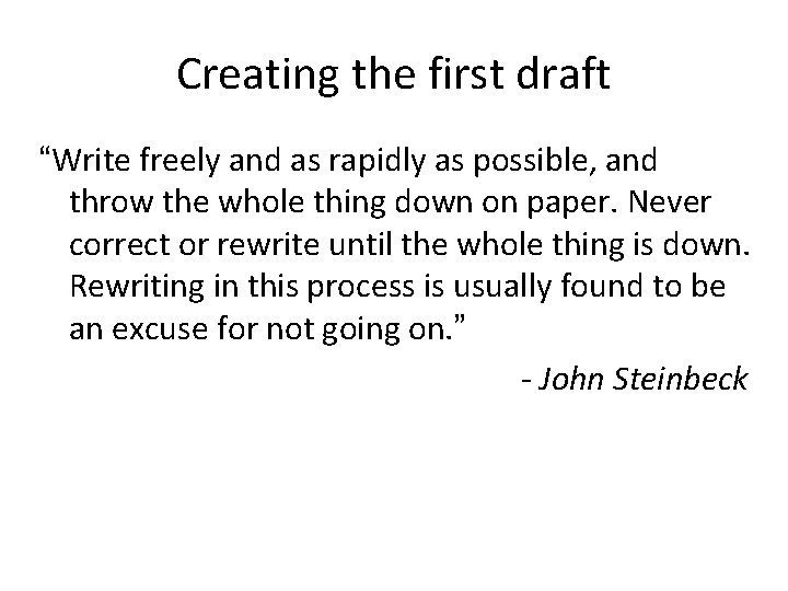 """Creating the first draft """"Write freely and as rapidly as possible, and throw the"""