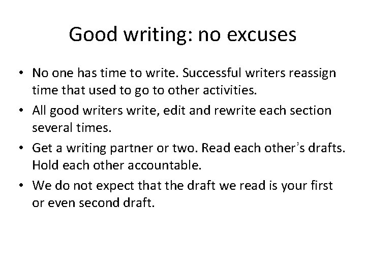 Good writing: no excuses • No one has time to write. Successful writers reassign