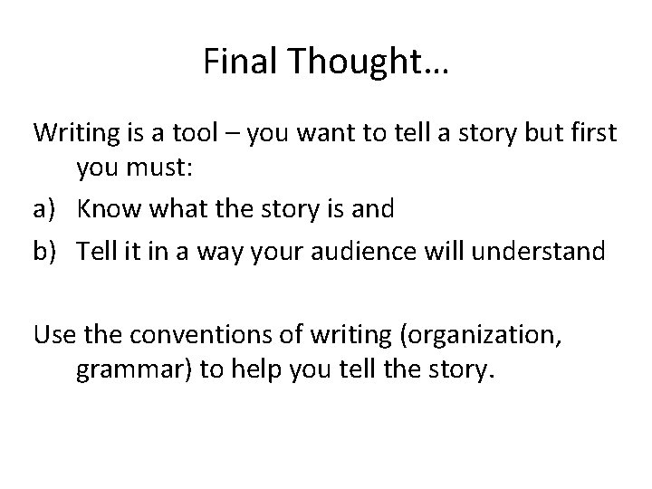 Final Thought… Writing is a tool – you want to tell a story but