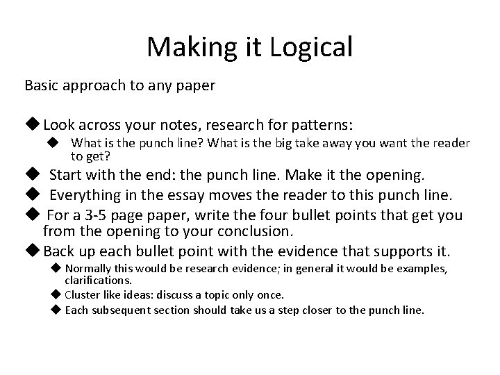 Making it Logical Basic approach to any paper u Look across your notes, research