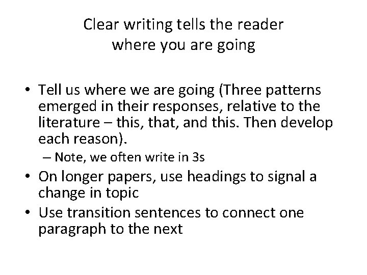 Clear writing tells the reader where you are going • Tell us where we