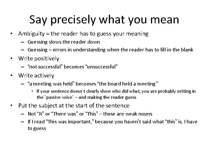 Say precisely what you mean • Ambiguity = the reader has to guess your