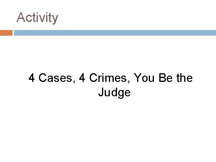 Activity 4 Cases, 4 Crimes, You Be the Judge