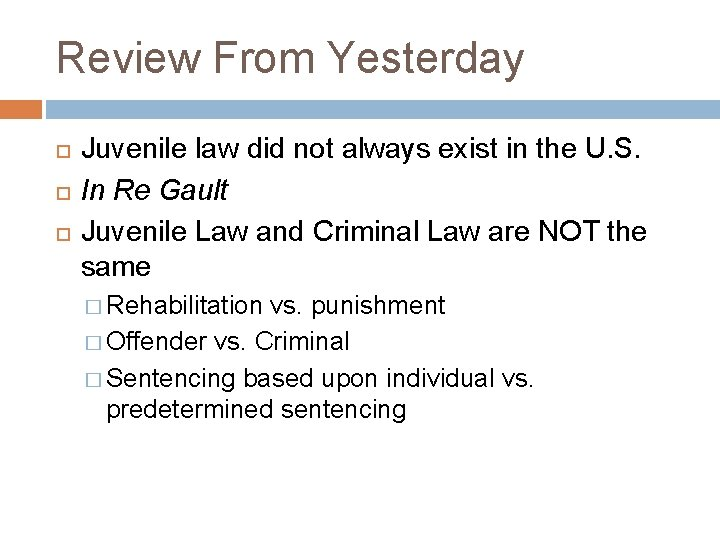 Review From Yesterday Juvenile law did not always exist in the U. S. In