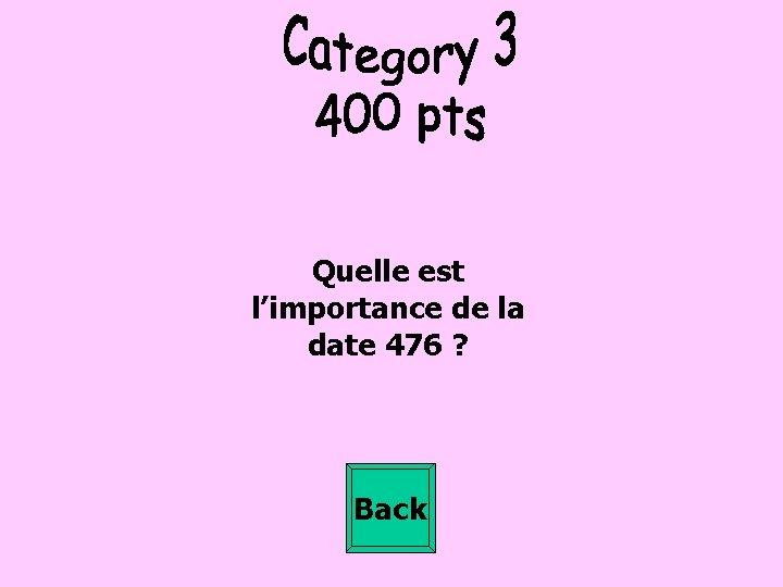 Quelle est l'importance de la date 476 ? Back