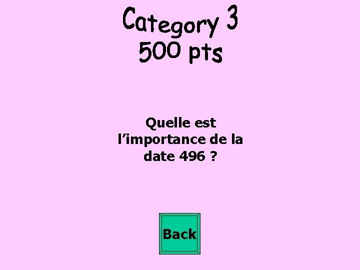 Quelle est l'importance de la date 496 ? Back