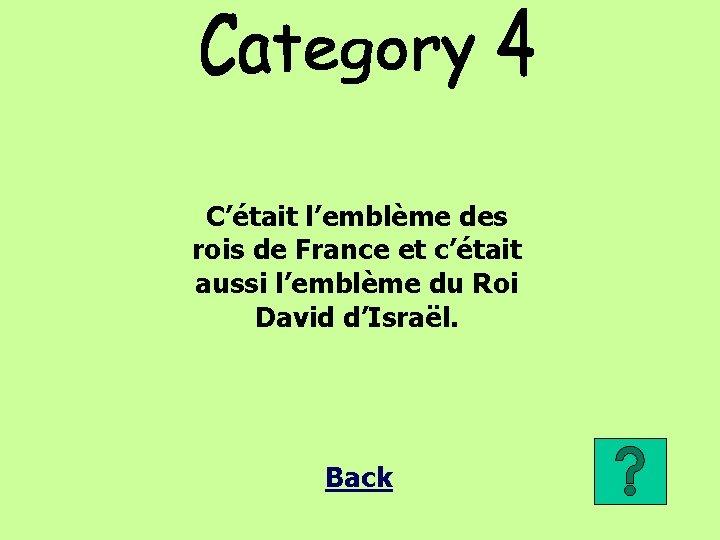 C'était l'emblème des rois de France et c'était aussi l'emblème du Roi David d'Israël.