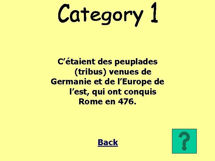 C'étaient des peuplades (tribus) venues de Germanie et de l'Europe de l'est, qui ont