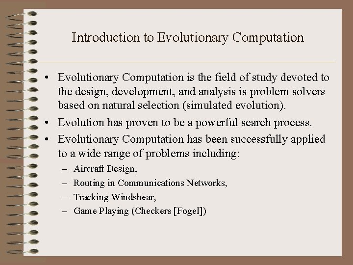 Introduction to Evolutionary Computation • Evolutionary Computation is the field of study devoted to