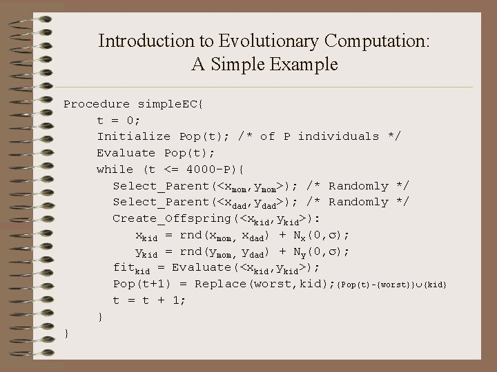 Introduction to Evolutionary Computation: A Simple Example Procedure simple. EC{ t = 0; Initialize