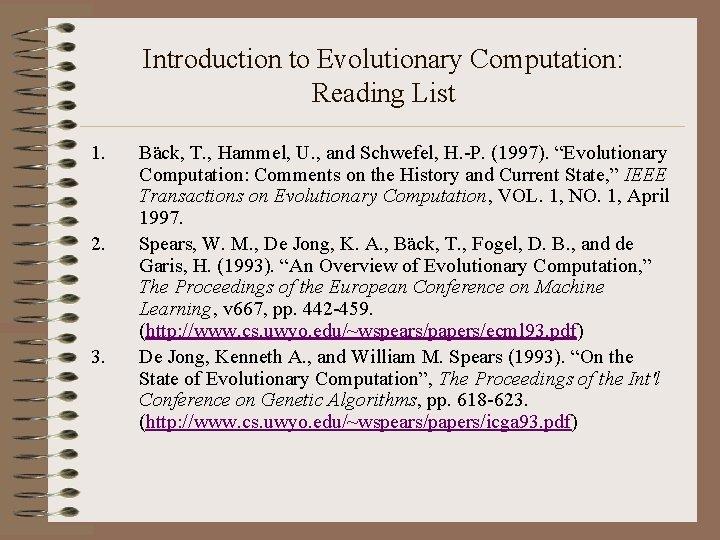 Introduction to Evolutionary Computation: Reading List 1. 2. 3. Bäck, T. , Hammel, U.