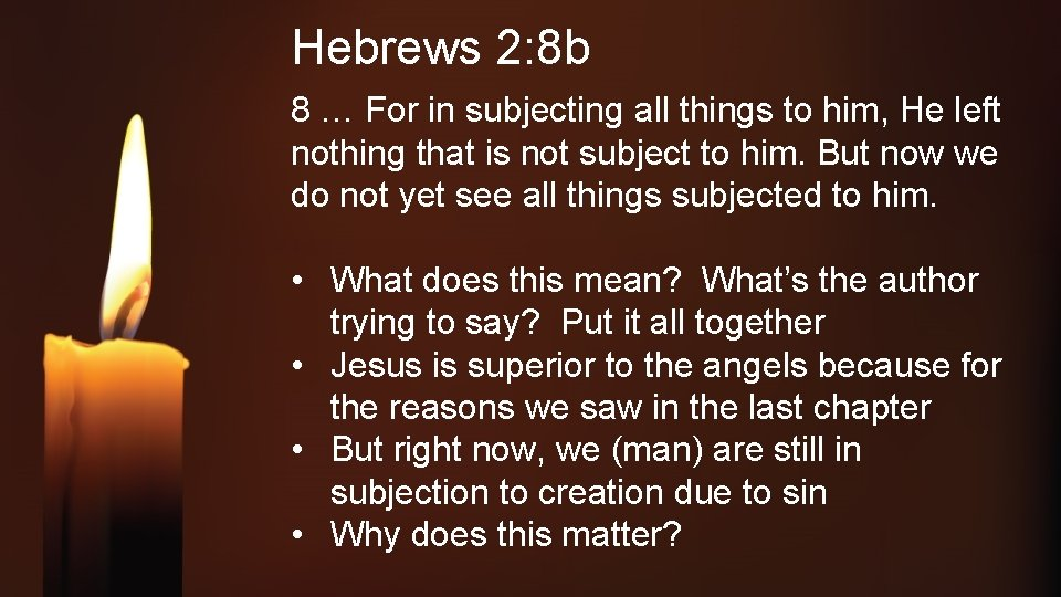 Hebrews 2: 8 b 8 … For in subjecting all things to him, He