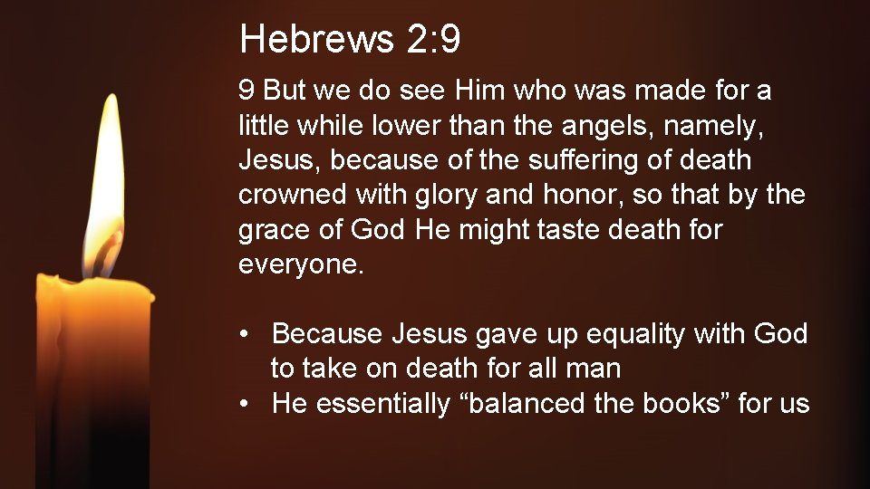 Hebrews 2: 9 9 But we do see Him who was made for a