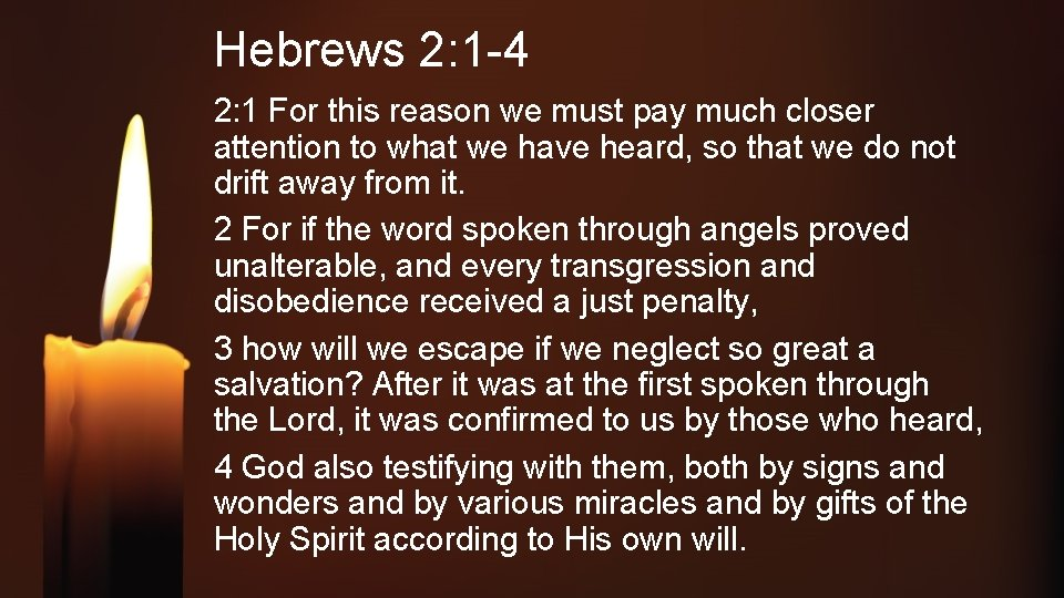 Hebrews 2: 1 -4 2: 1 For this reason we must pay much closer