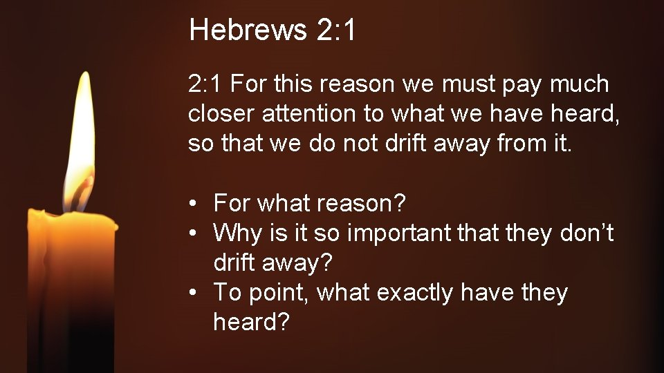Hebrews 2: 1 For this reason we must pay much closer attention to what