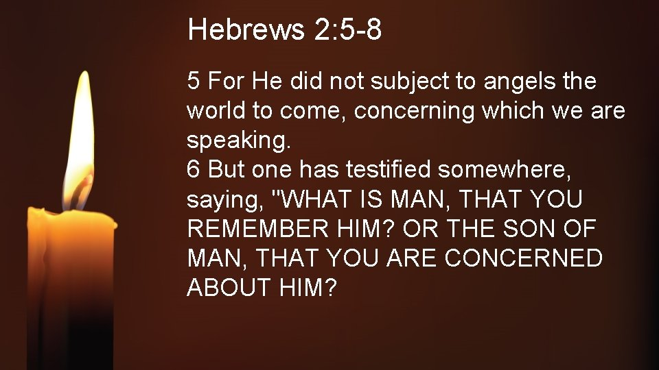 Hebrews 2: 5 -8 5 For He did not subject to angels the world