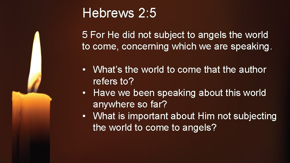 Hebrews 2: 5 5 For He did not subject to angels the world to