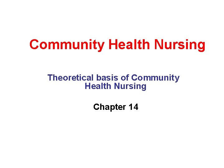 Community Health Nursing Theoretical basis of Community Health Nursing Chapter 14