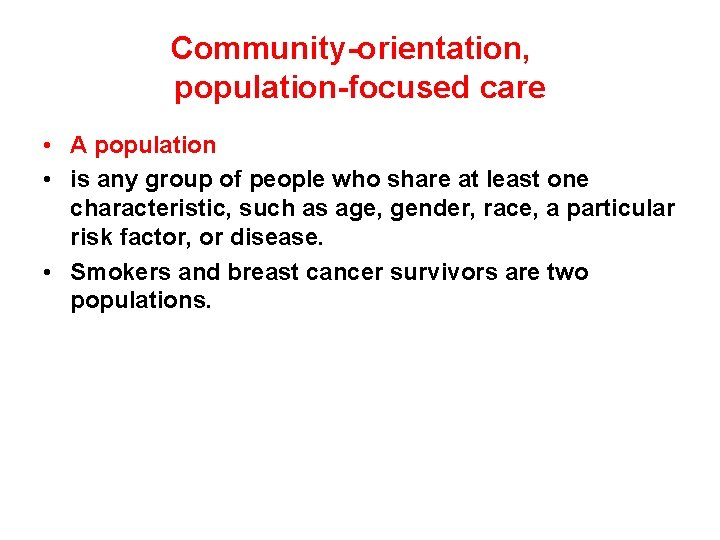 Community-orientation, population-focused care • A population • is any group of people who share
