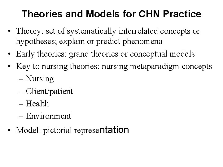Theories and Models for CHN Practice • Theory: set of systematically interrelated concepts or