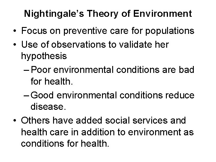 Nightingale's Theory of Environment • Focus on preventive care for populations • Use of