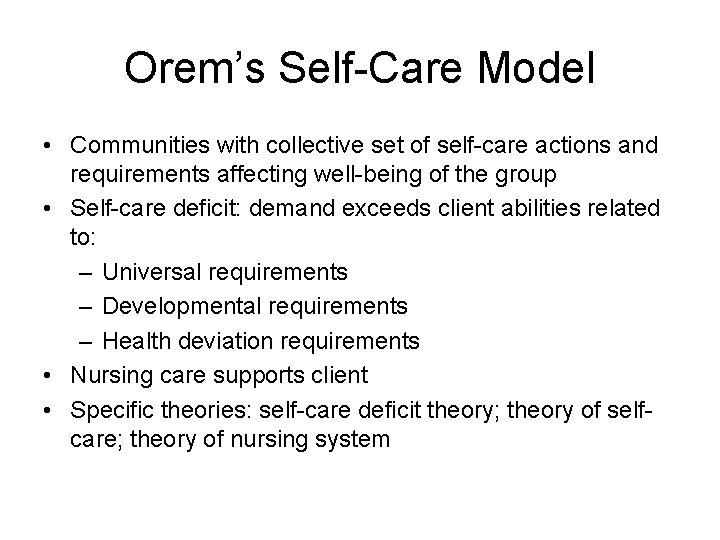 Orem's Self-Care Model • Communities with collective set of self-care actions and requirements affecting