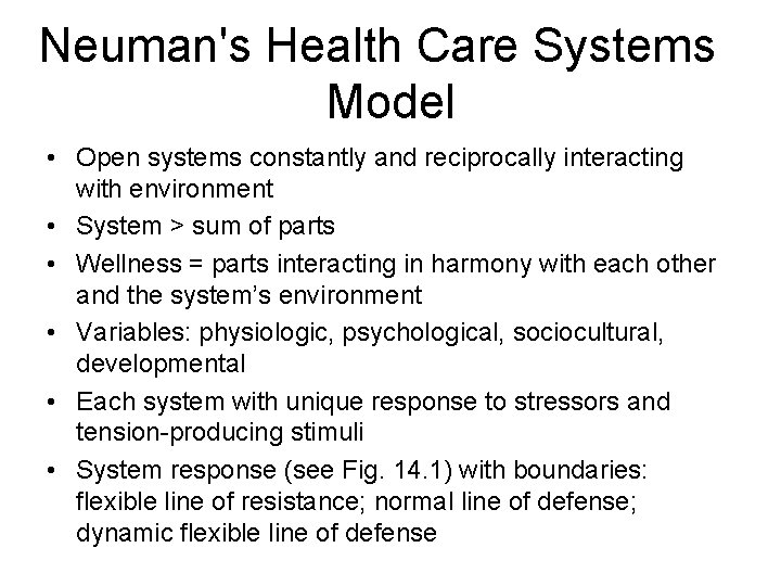 Neuman's Health Care Systems Model • Open systems constantly and reciprocally interacting with environment