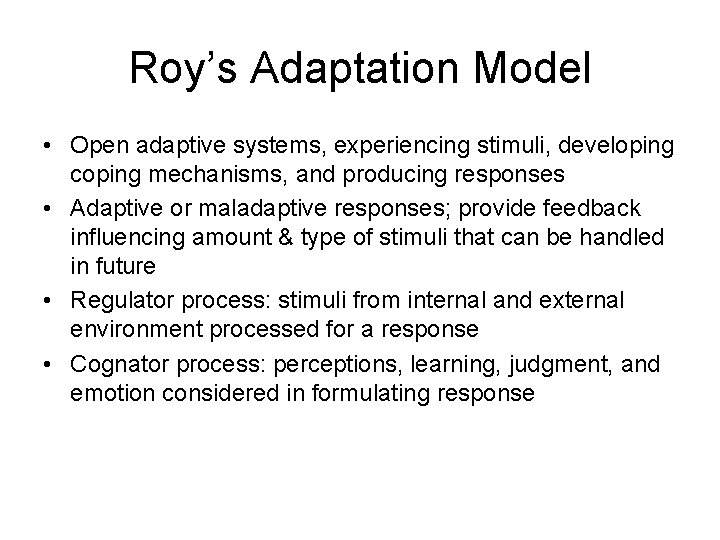 Roy's Adaptation Model • Open adaptive systems, experiencing stimuli, developing coping mechanisms, and producing