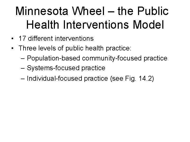 Minnesota Wheel – the Public Health Interventions Model • 17 different interventions • Three