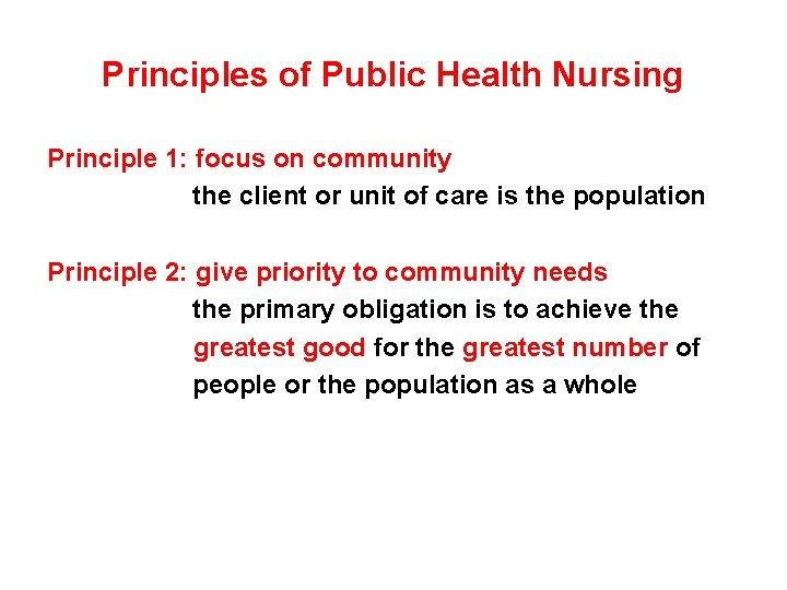 Principles of Public Health Nursing Principle 1: focus on community the client or unit