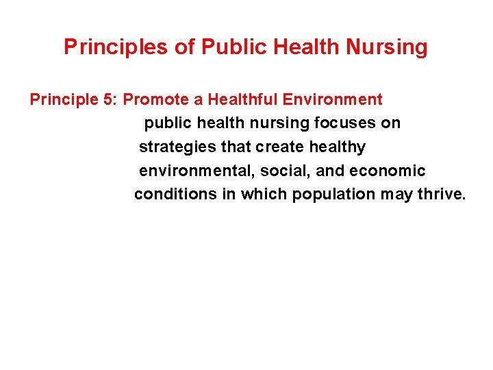 Principles of Public Health Nursing Principle 5: Promote a Healthful Environment public health nursing