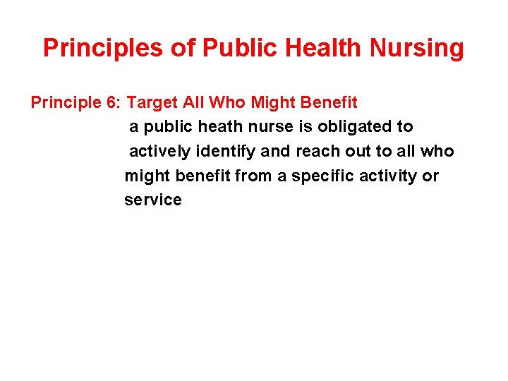 Principles of Public Health Nursing Principle 6: Target All Who Might Benefit a public