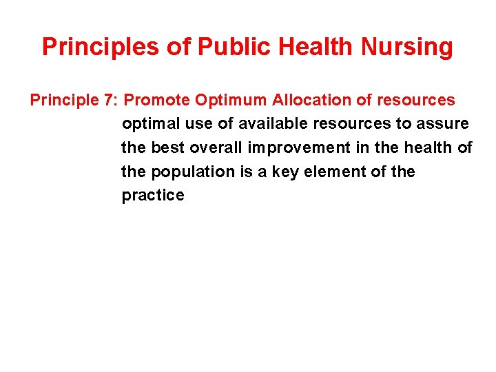 Principles of Public Health Nursing Principle 7: Promote Optimum Allocation of resources optimal use