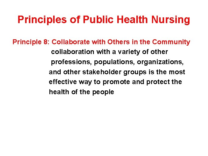 Principles of Public Health Nursing Principle 8: Collaborate with Others in the Community collaboration