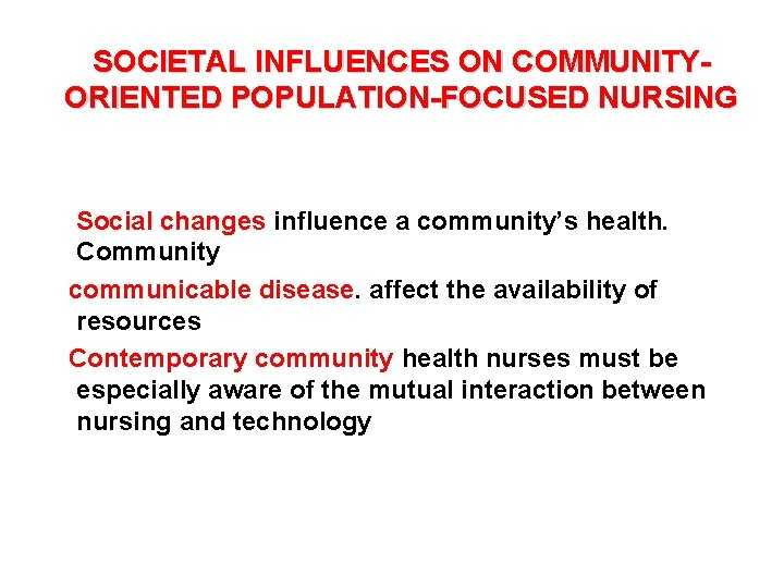 SOCIETAL INFLUENCES ON COMMUNITYORIENTED POPULATION-FOCUSED NURSING Social changes influence a community's health. Community communicable