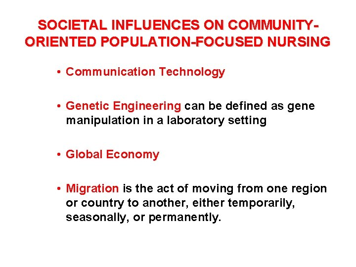 SOCIETAL INFLUENCES ON COMMUNITYORIENTED POPULATION-FOCUSED NURSING • Communication Technology • Genetic Engineering can be