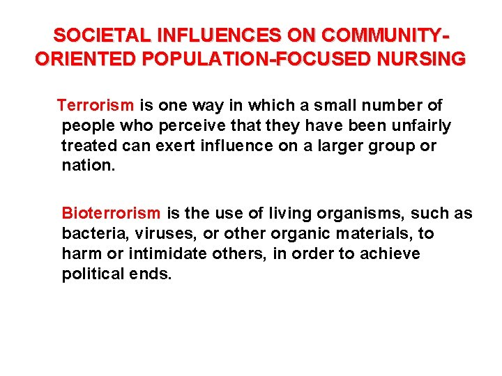 SOCIETAL INFLUENCES ON COMMUNITYORIENTED POPULATION-FOCUSED NURSING Terrorism is one way in which a small