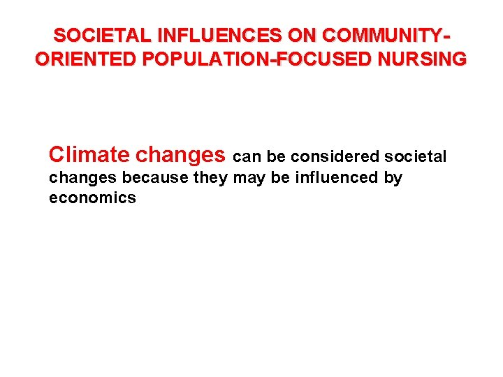 SOCIETAL INFLUENCES ON COMMUNITYORIENTED POPULATION-FOCUSED NURSING Climate changes can be considered societal changes because