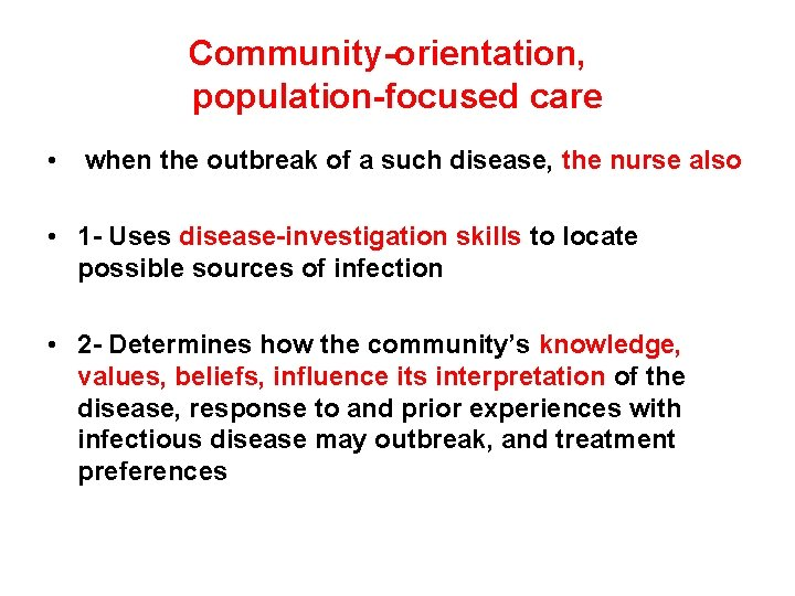 Community-orientation, population-focused care • when the outbreak of a such disease, the nurse also