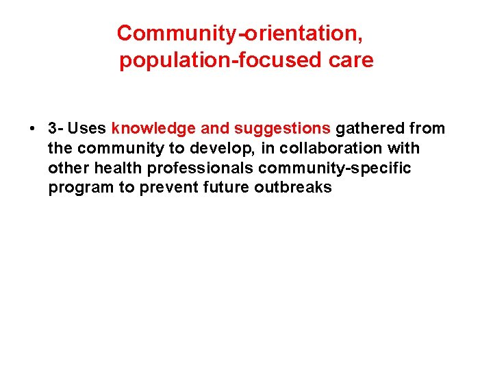 Community-orientation, population-focused care • 3 - Uses knowledge and suggestions gathered from the community