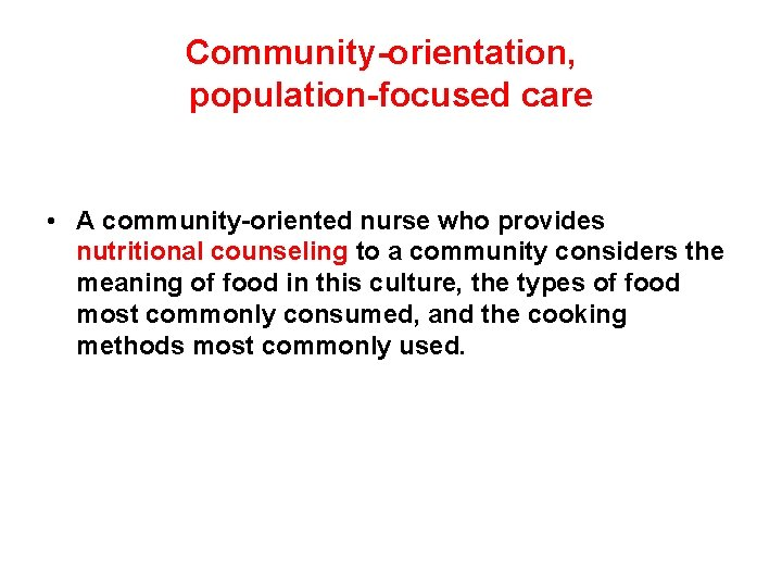 Community-orientation, population-focused care • A community-oriented nurse who provides nutritional counseling to a community